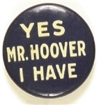 Yes. Mr. Hoover I Have