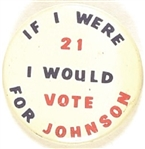If I Were 21 Id Vote for Johnson