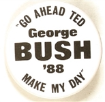 Bush Go Ahead Ted Make My Day