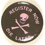 Register Now, Die Later