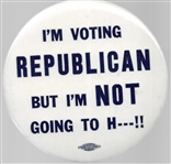 I'm Voting Republican but I'm Not Going to H ---!